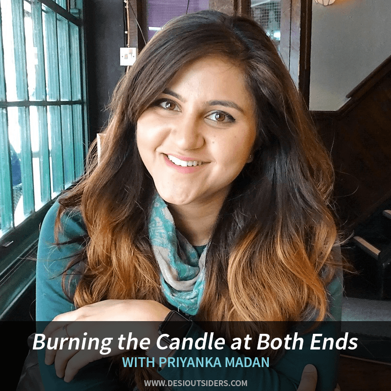 Episode 26 Priyanka Madan On Burning The Candle At Both Ends